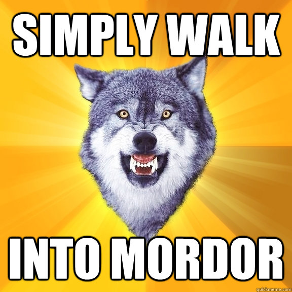 simply walk into mordor - Courage Wolf