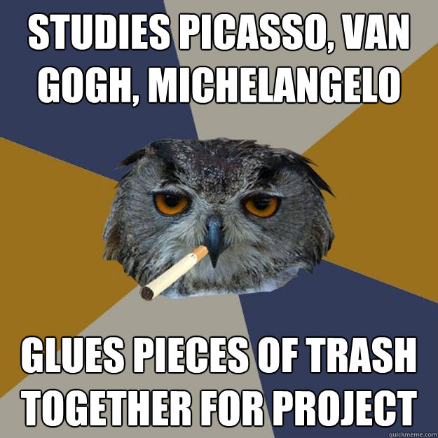 studies picasso van gogh michelangelo glues pieces of tras - Art Student Owl