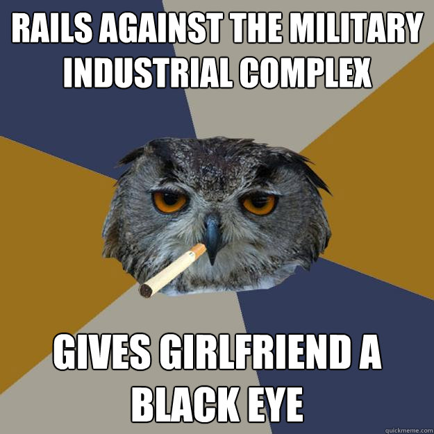 rails against the military industrial complex gives girlfrie - Art Student Owl
