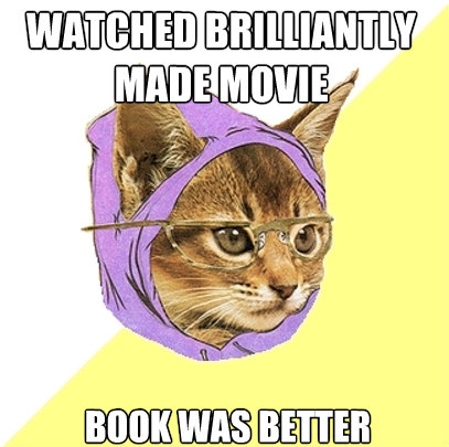watched brilliantly made movie book was better - Hipster Kitty