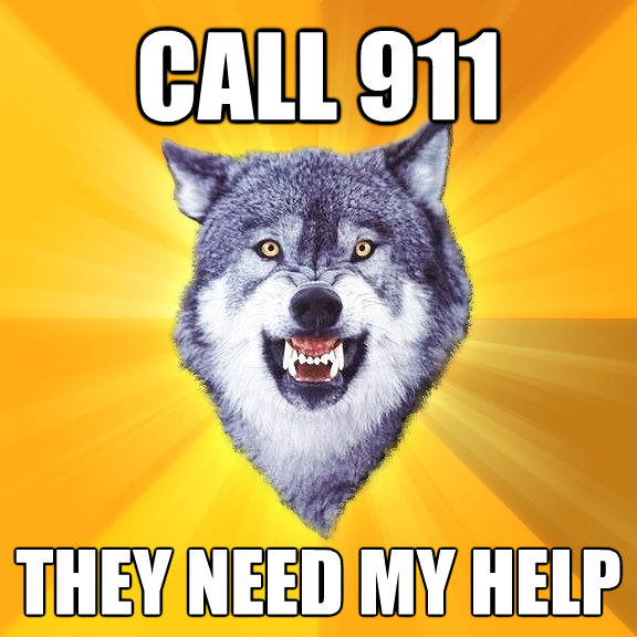 call 911 they need my help - Courage Wolf