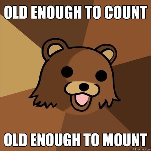 old enough to count old enough to mount - Pedobear