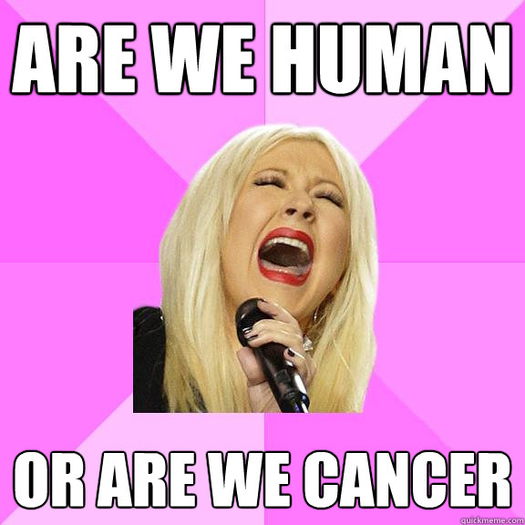 are we human or are we cancer - Wrong Lyrics Christina