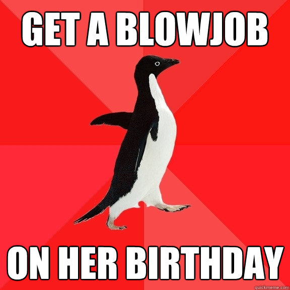 get a blowjob on her birthday - Socially Awesome Penguin