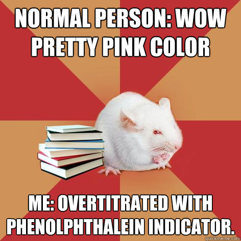 normal person wow pretty pink color me overtitrated with p - Science Major Mouse