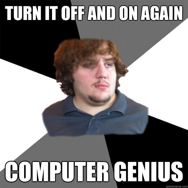 turn it off and on again computer genius - Family Tech Support Guy