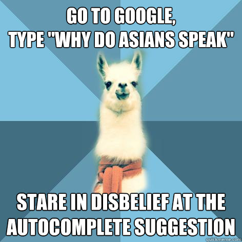 go to google type why do asians speak stare in disbelief  - Linguist Llama