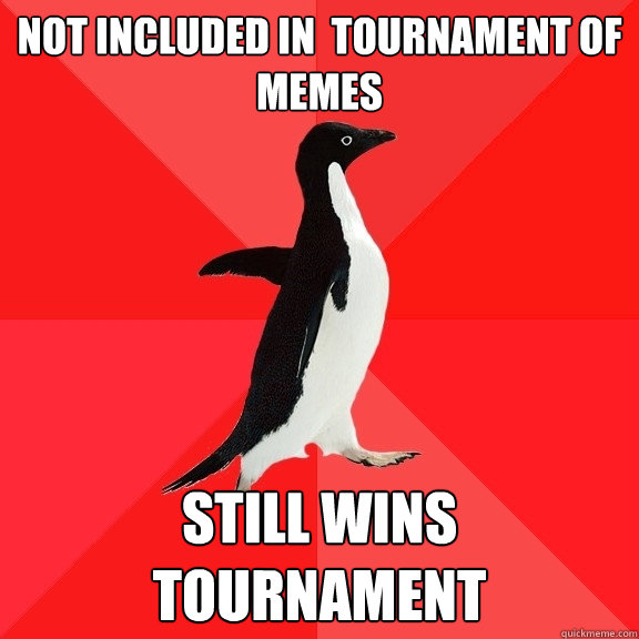not included in tournament of memes still wins tournament  - Socially Awesome Penguin