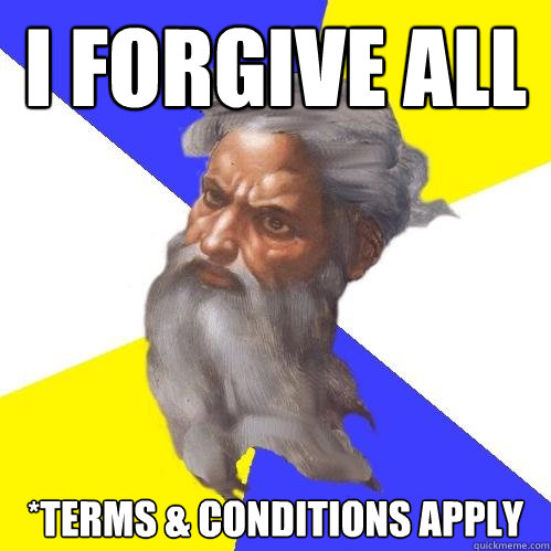 i forgive all terms conditions apply - Advice God