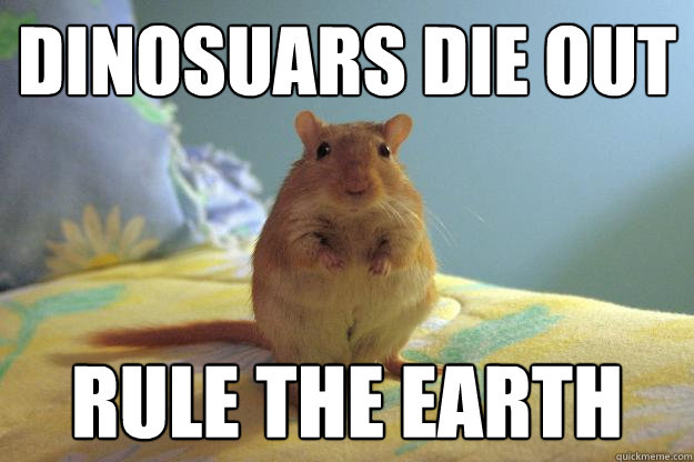 dinosuars die out rule the earth - Gerbillinae-Erectus
