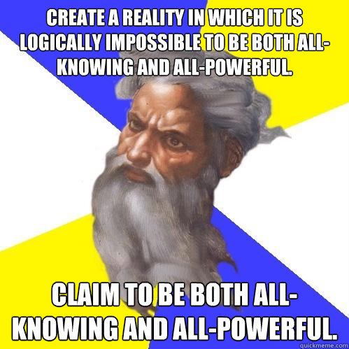 create a reality in which it is logically impossible to be b - Advice God