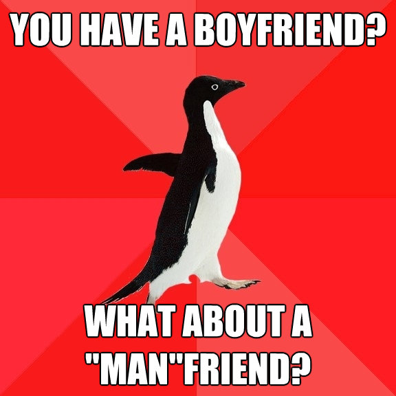 you have a boyfriend what about a manfriend - Socially Awesome Penguin