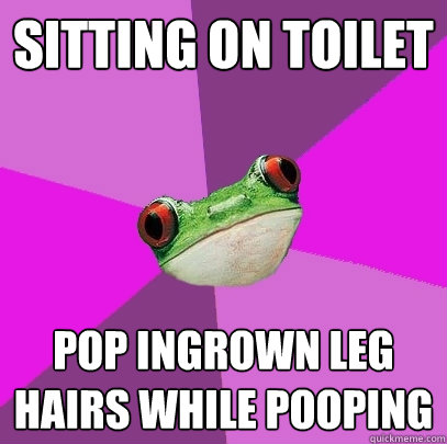 sitting on toilet pop ingrown leg hairs while pooping - Foul Bachelorette Frog