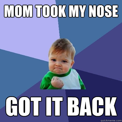 mom took my nose got it back - Success Kid