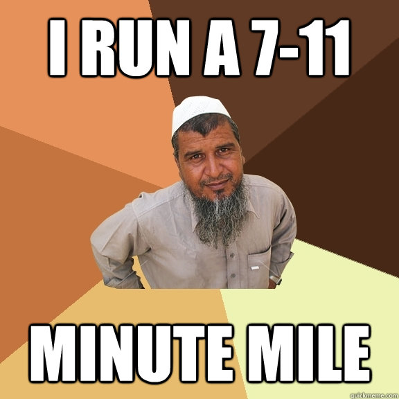 i run a 711 minute mile - Ordinary Muslim Man