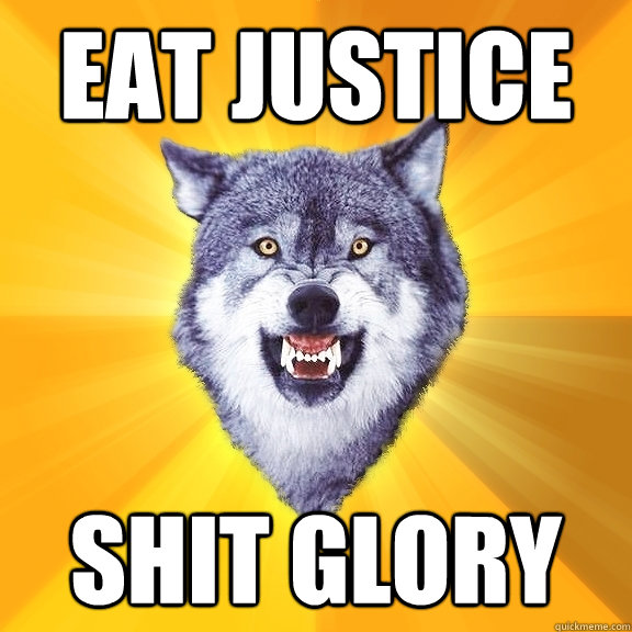 eat justice shit glory - Courage Wolf