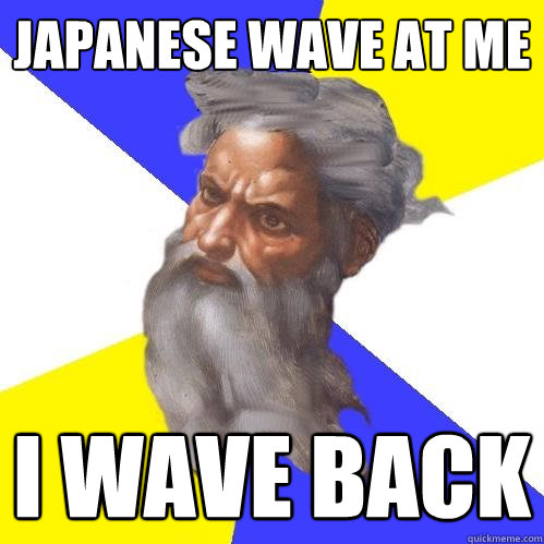 japanese wave at me i wave back - Advice God