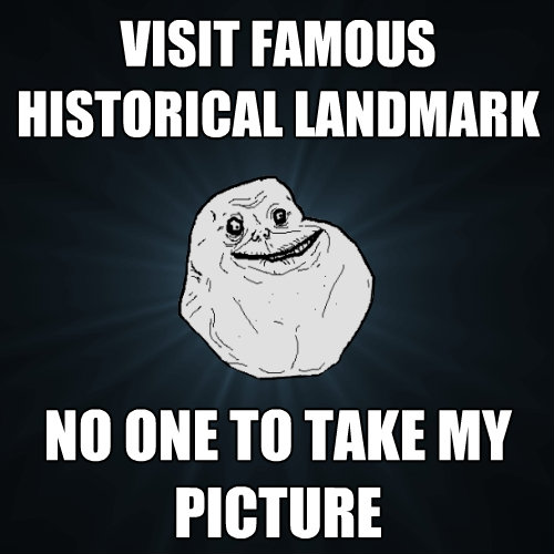 visit famous historical landmark no one to take my picture - Forever Alone