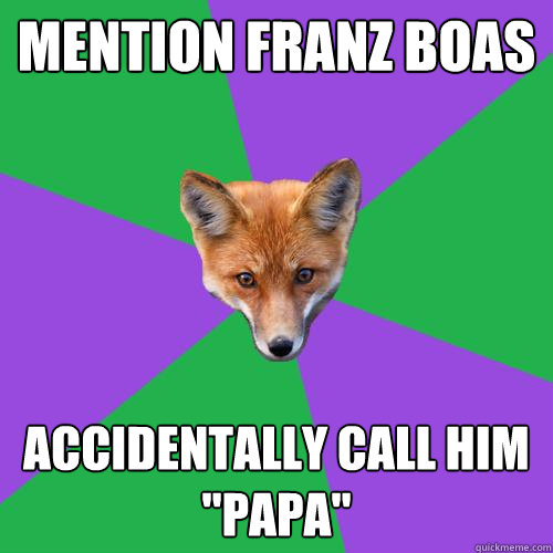 mention franz boas accidentally call him papa - Anthropology Major Fox