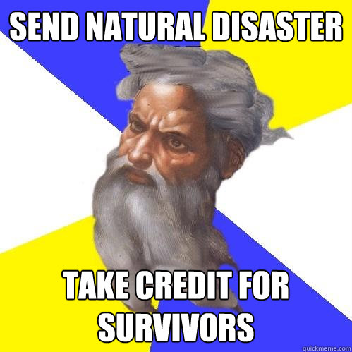 send natural disaster take credit for survivors - Advice God