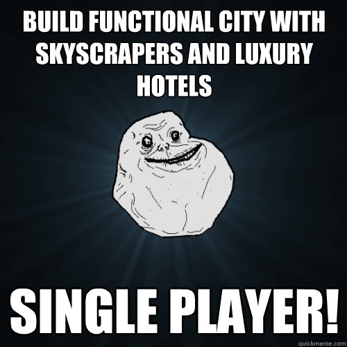 build functional city with skyscrapers and luxury hotels sin - Forever Alone