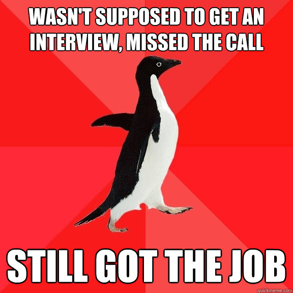 wasnt supposed to get an interview missed the call still g - Socially Awesome Penguin