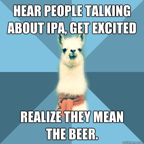 hear people talking about ipa get excited realize they mean - Linguist Llama