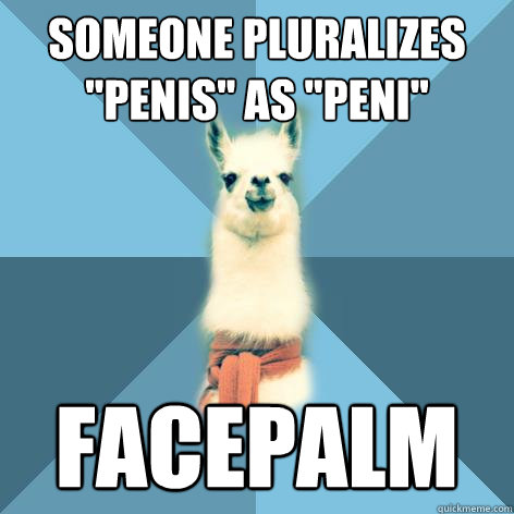 someone pluralizes penis as peni facepalm - Linguist Llama