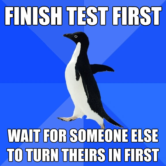 finish test first wait for someone else to turn theirs in fi - Socially Awkward Penguin