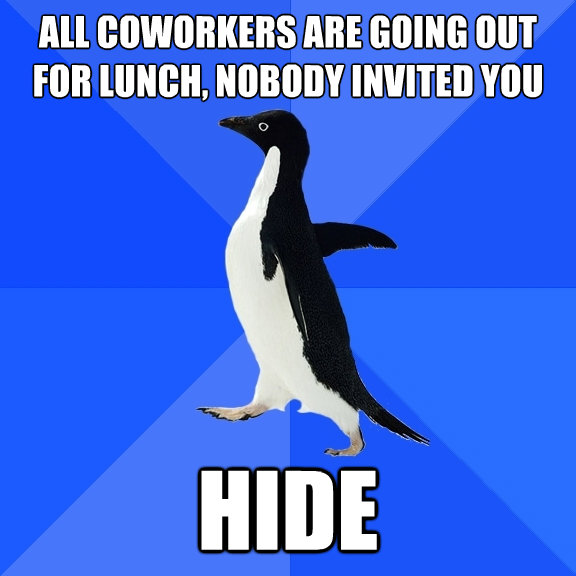 all coworkers are going out for lunch nobody invited you hi - Socially Awkward Penguin