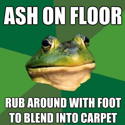 ash on floor rub around with foot to blend into carpet - Foul Bachelor Frog