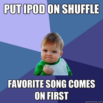 put ipod on shuffle favorite song comes on first - Success Kid