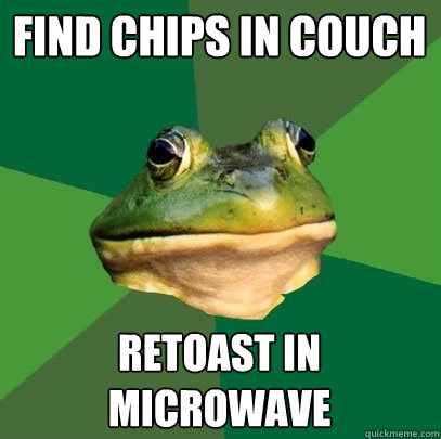 find chips in couch retoast in microwave - Foul Bachelor Frog