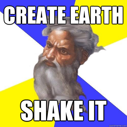 create earth shake it - Advice God