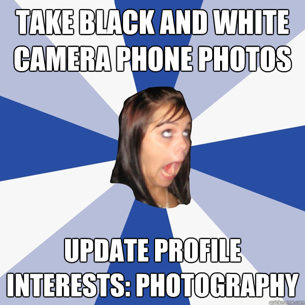 take black and white camera phone photos update profile inte - Annoying Facebook Girl