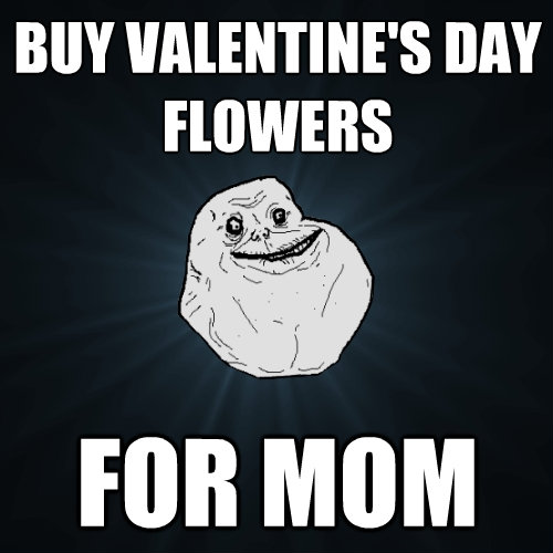 buy valentines day flowers for mom - Forever Alone
