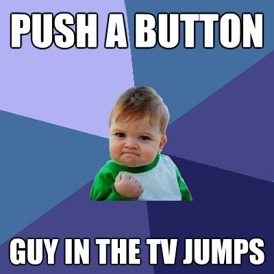 push a button guy in the tv jumps - Success Kid