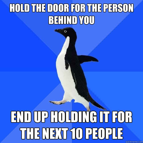 hold the door for the person behind you end up holding it fo - Socially Awkward Penguin
