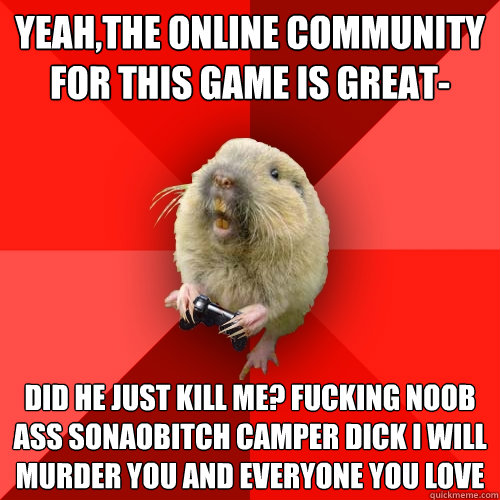yeahthe online community for this game is great did he jus - Gaming Gopher