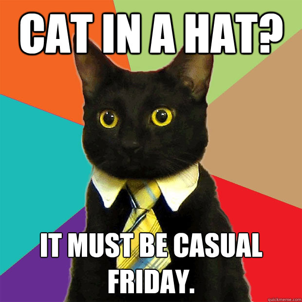 cat in a hat it must be casual friday - Business Cat