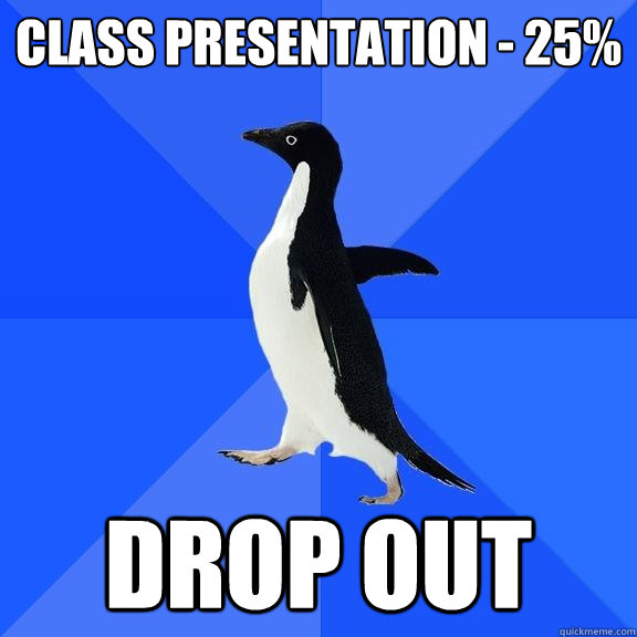 class presentation 25 drop out  - Socially Awkward Penguin