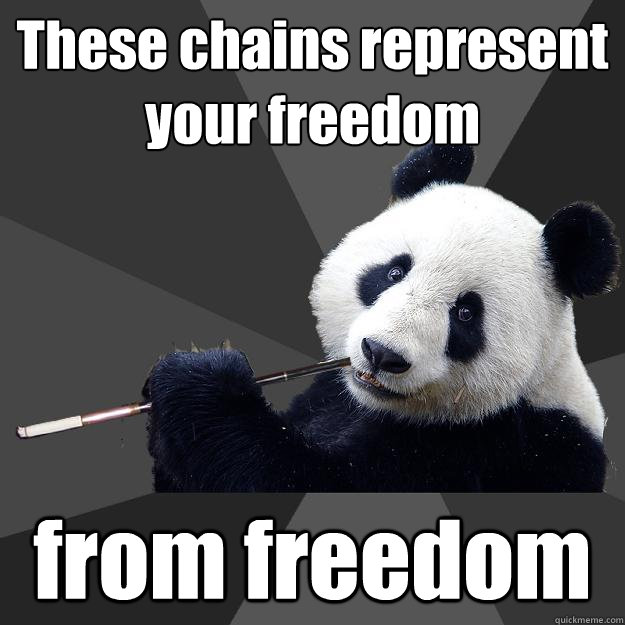 these chains represent your freedom from freedom - Propapanda