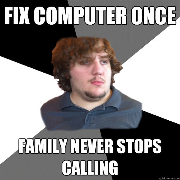 fix computer once family never stops calling - Family Tech Support Guy