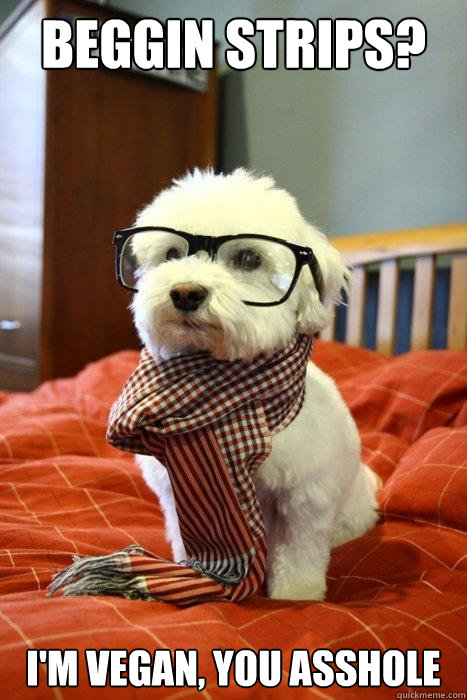 beggin strips im vegan you asshole - Hipster Dog